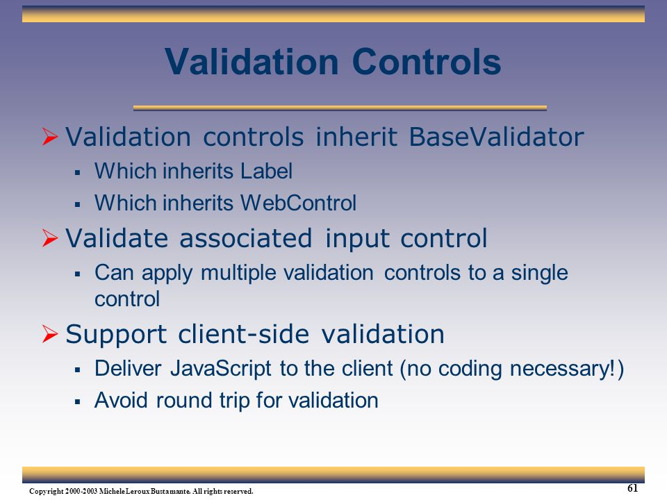 Validation Controls Validation controls inherit BaseValidator