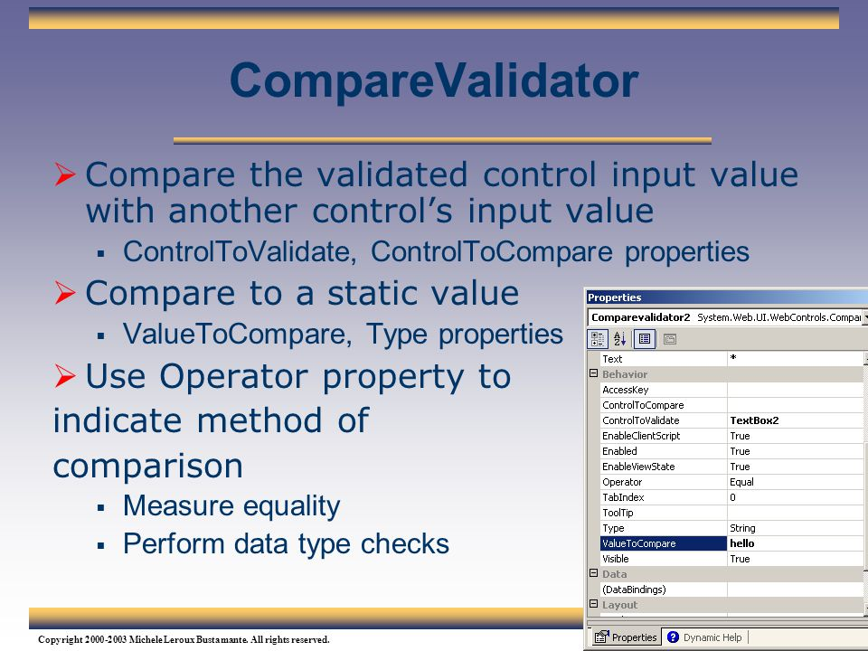 CompareValidator Compare the validated control input value with another control's input value. ControlToValidate, ControlToCompare properties.