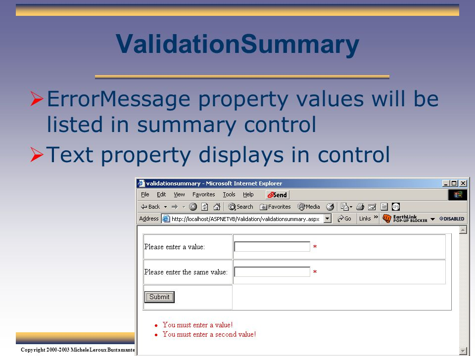 ValidationSummary ErrorMessage property values will be listed in summary control. Text property displays in control.