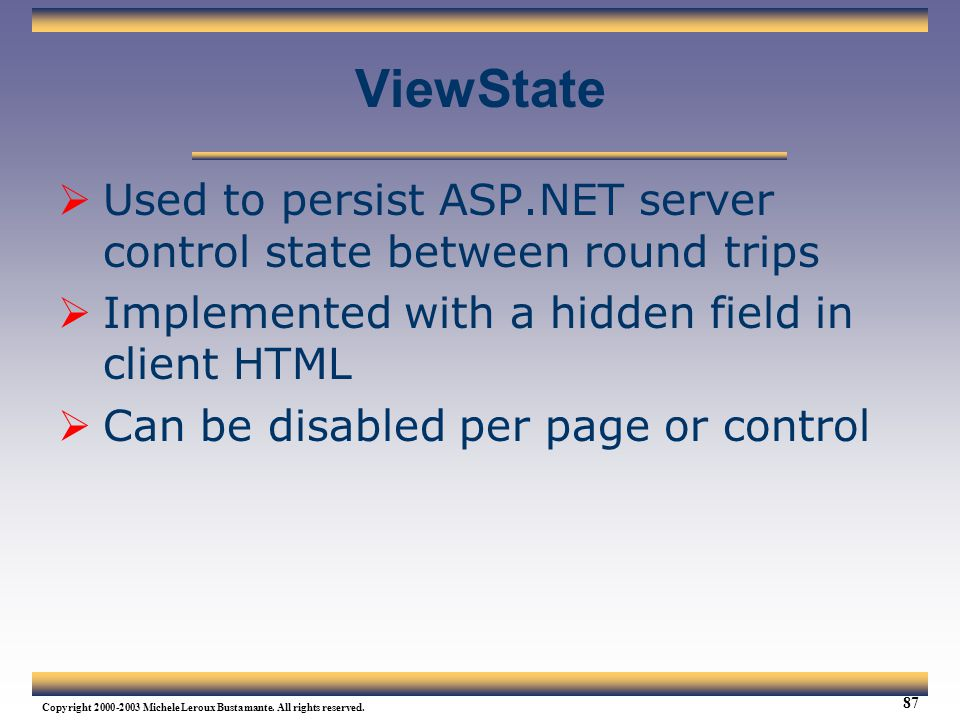 Web Services Tutorial Updated 04/07/2003. ViewState. Used to persist ASP.NET server control state between round trips.