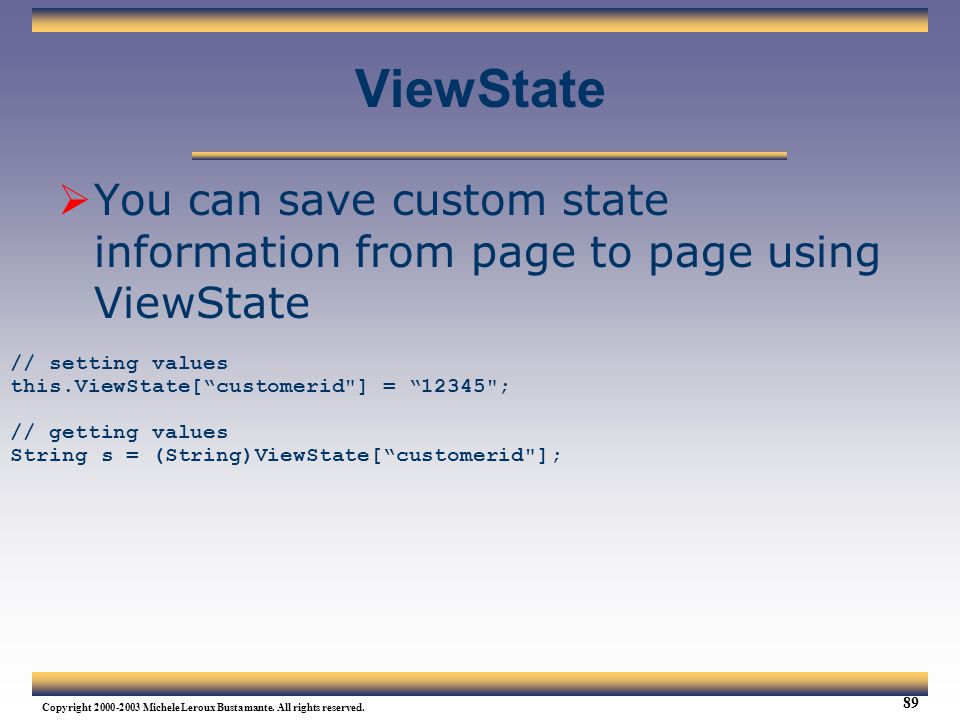 Web Services Tutorial Updated 04/07/2003. ViewState. You can save custom state information from page to page using ViewState.