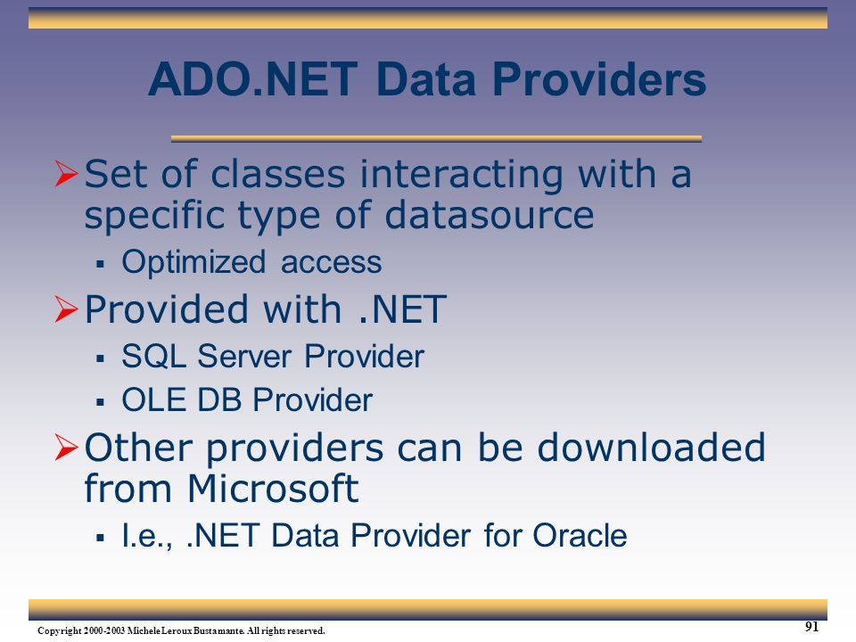 Web Services Tutorial Updated 04/07/2003. ADO.NET Data Providers. Set of classes interacting with a specific type of datasource.