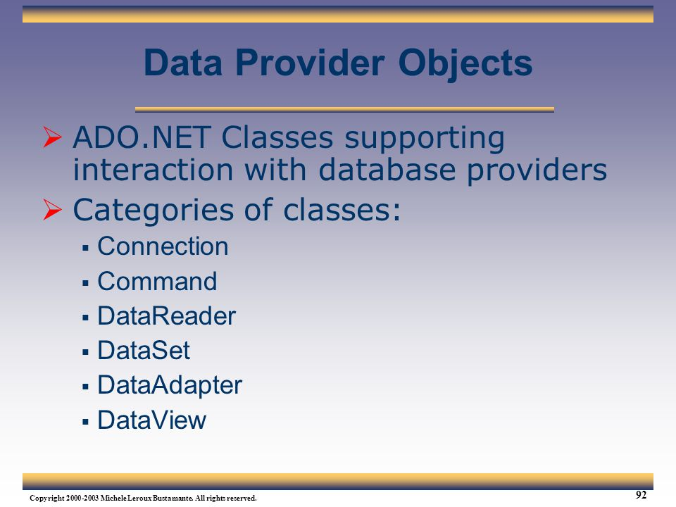 Web Services Tutorial Updated 04/07/2003. Data Provider Objects. ADO.NET Classes supporting interaction with database providers.