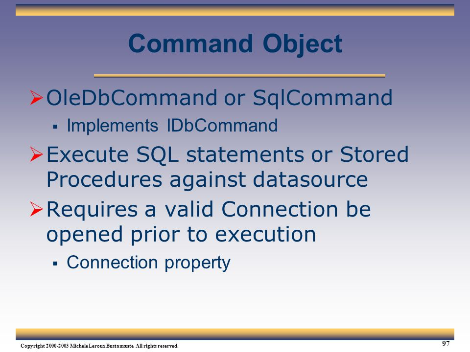 Command Object OleDbCommand or SqlCommand