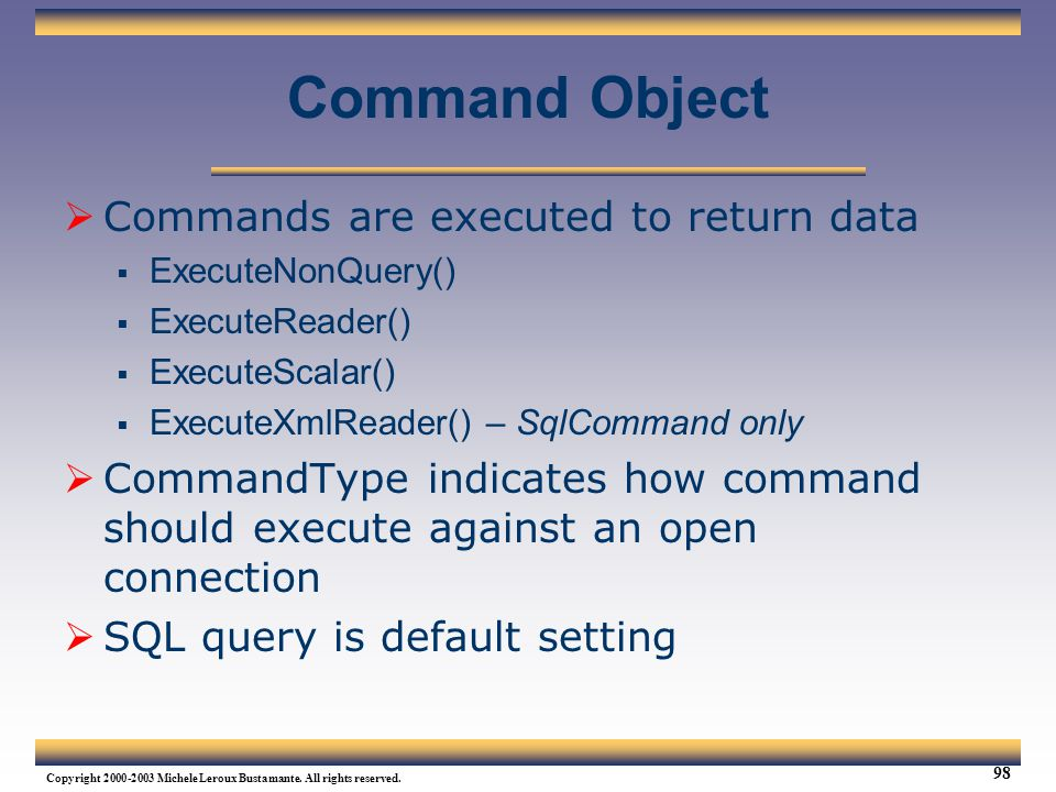 Command Object Commands are executed to return data