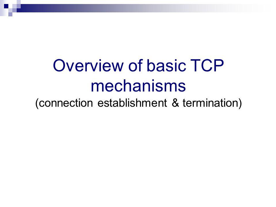 Overview of basic TCP mechanisms (connection establishment & termination)