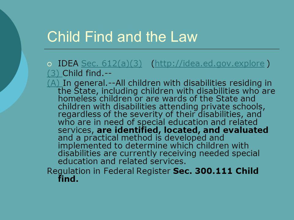 Child Find and the Law IDEA Sec. 612(a)(3) (http://idea.ed.gov.explore ) (3) Child find.--