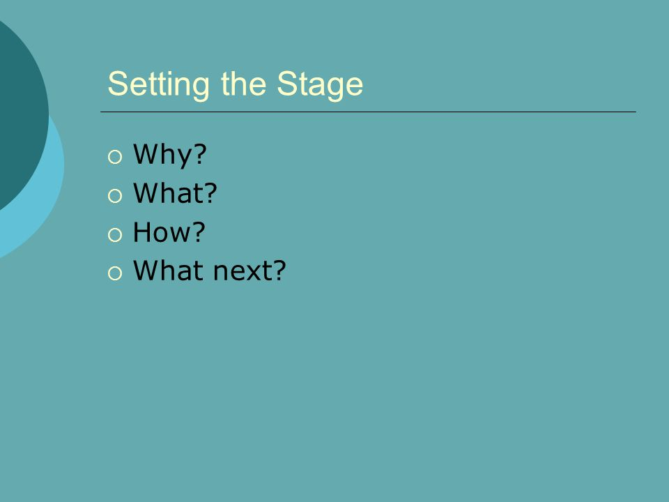 Setting the Stage Why What How What next