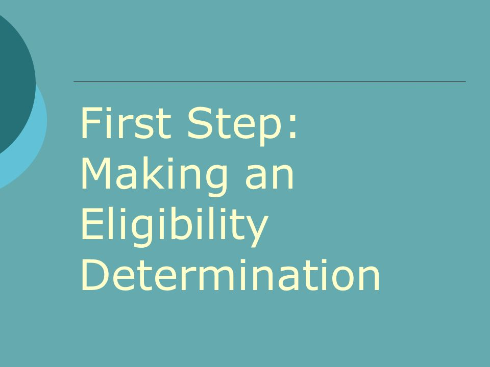 First Step: Making an Eligibility Determination