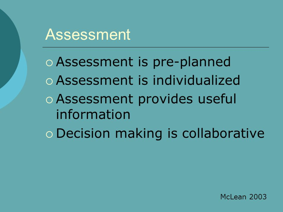Assessment Assessment is pre-planned Assessment is individualized