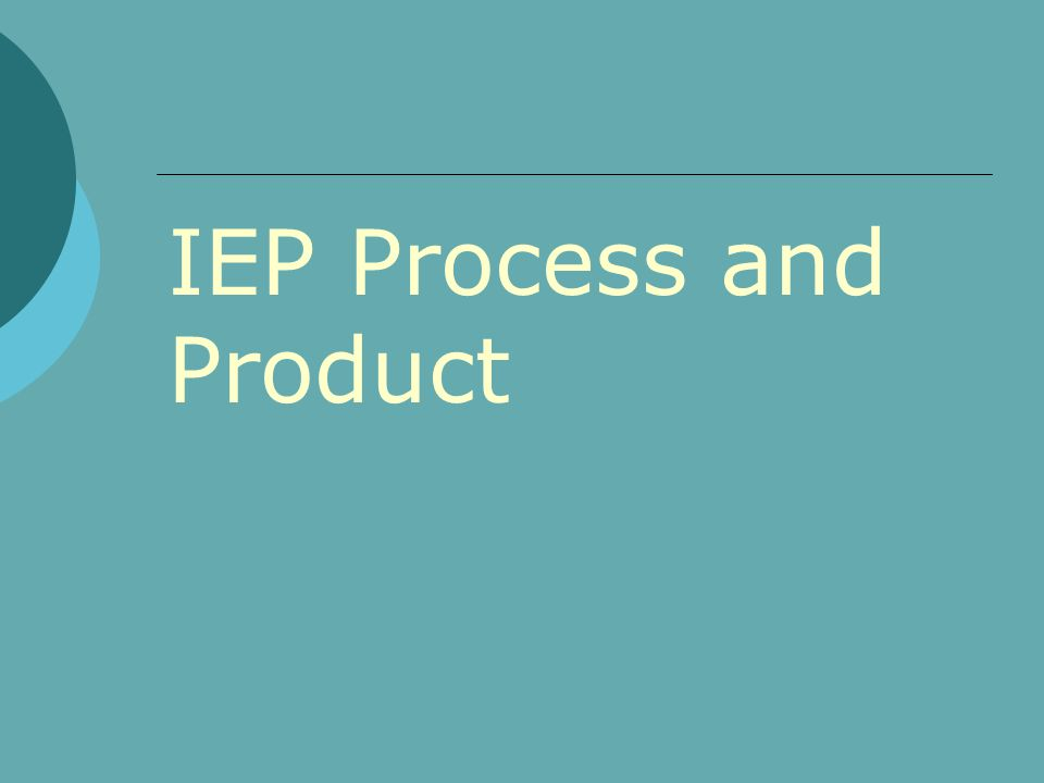 IEP Process and Product