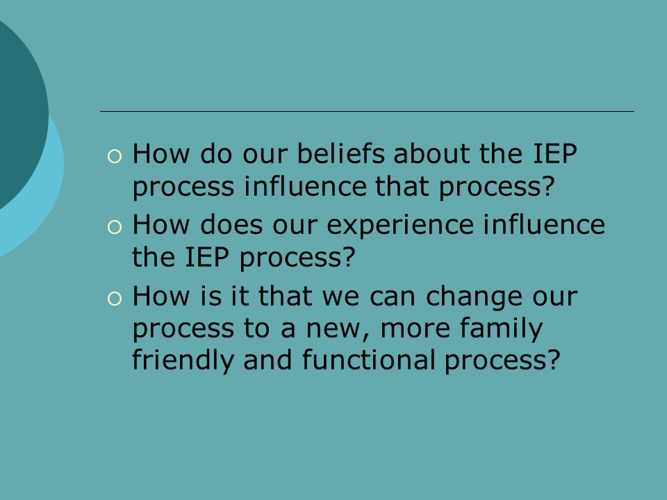How do our beliefs about the IEP process influence that process