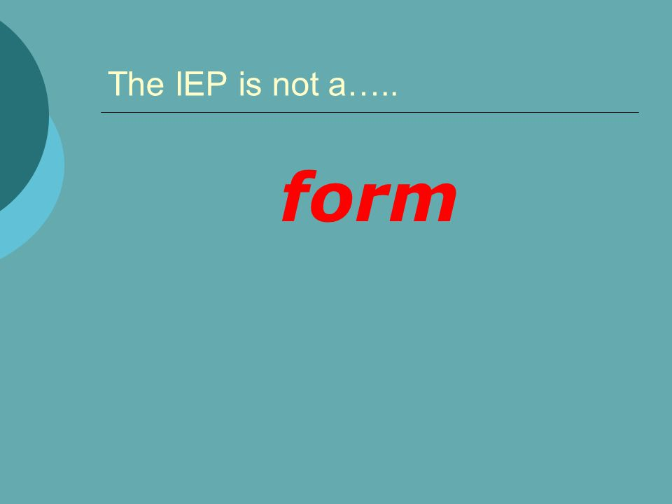 The IEP is not a….. form 9/5/03