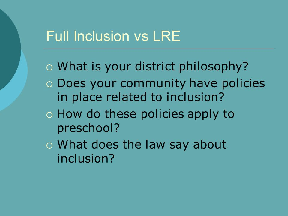 Full Inclusion vs LRE What is your district philosophy