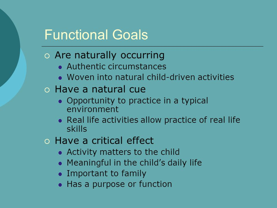Functional Goals Are naturally occurring Have a natural cue