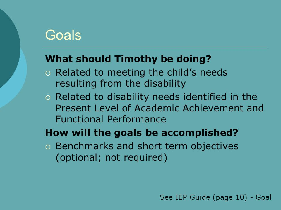 See IEP Guide (page 10) - Goal