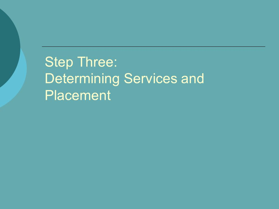 Step Three: Determining Services and Placement