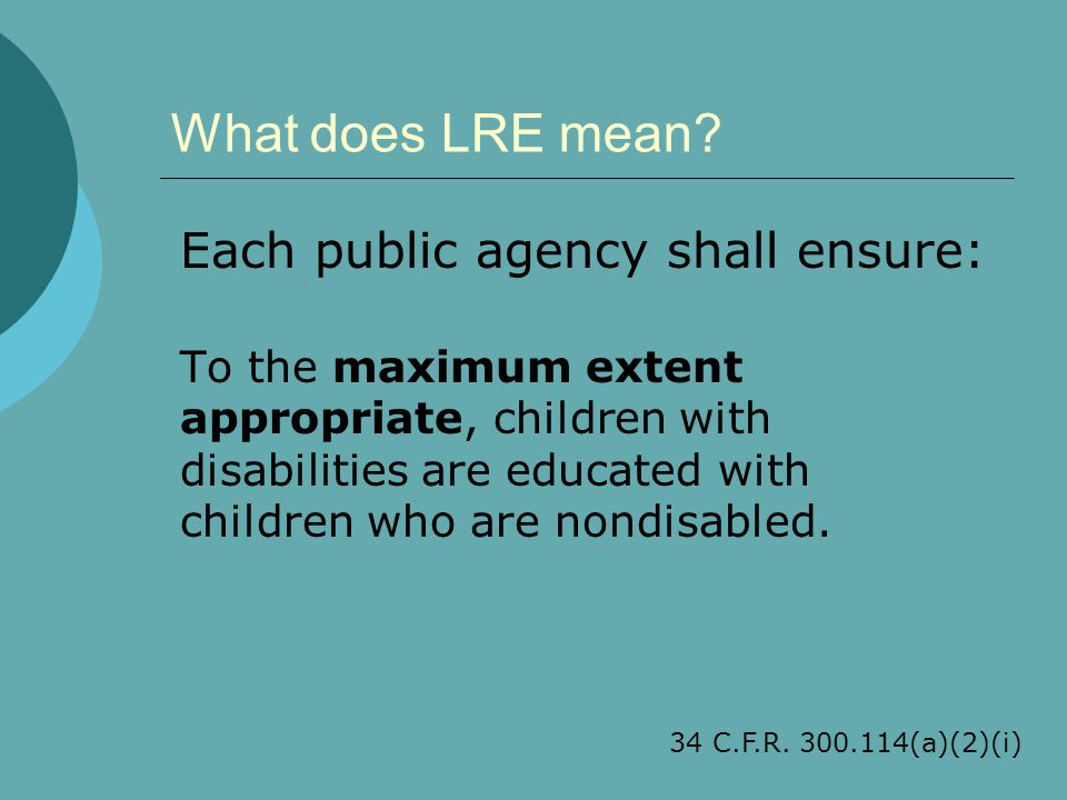 What does LRE mean Each public agency shall ensure: