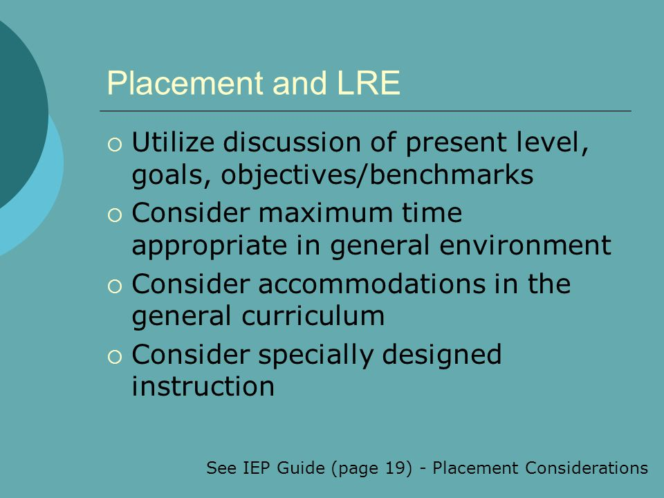 See IEP Guide (page 19) - Placement Considerations