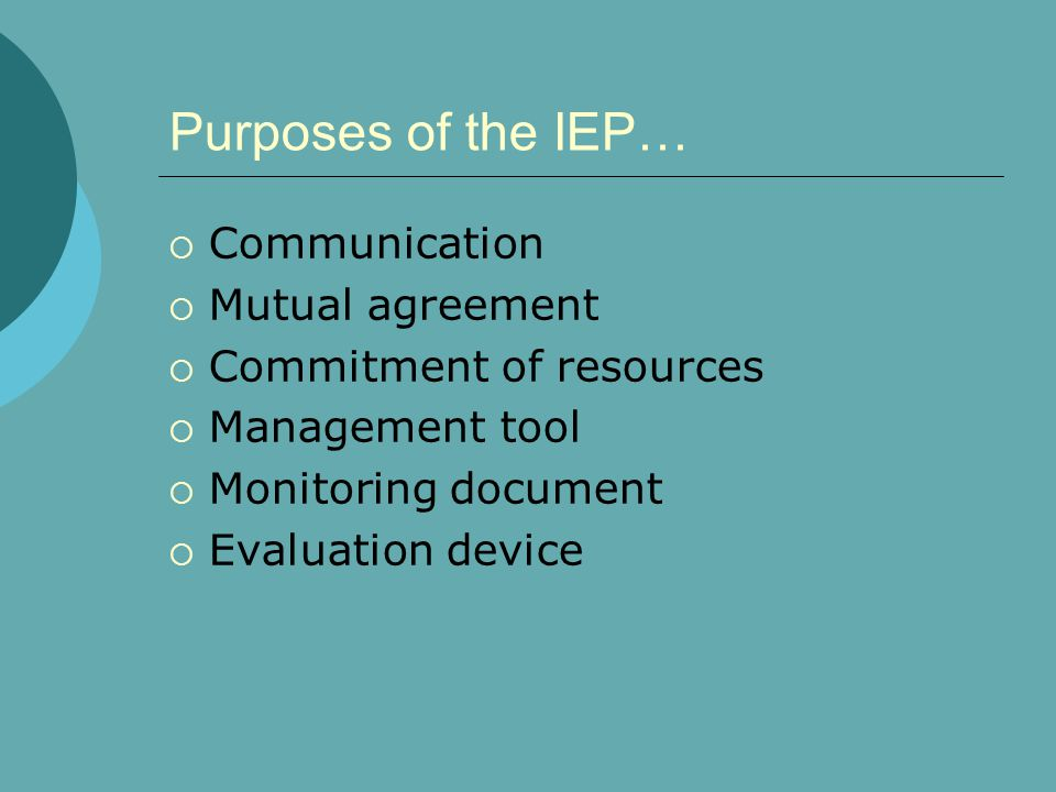 Purposes of the IEP… Communication Mutual agreement