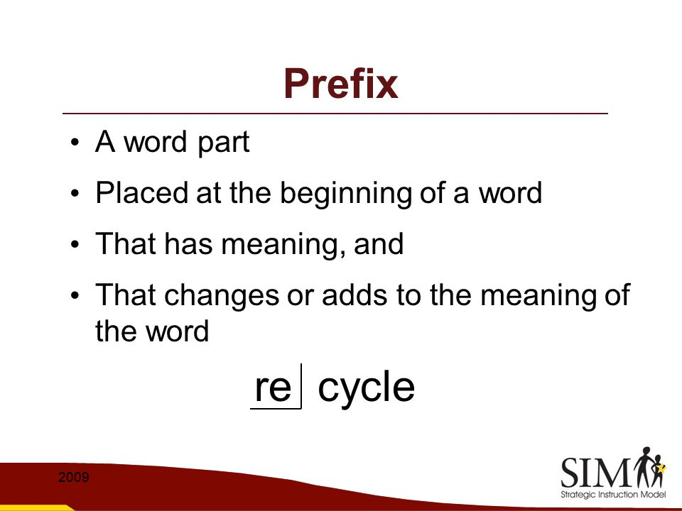 re cycle Prefix A word part Placed at the beginning of a word