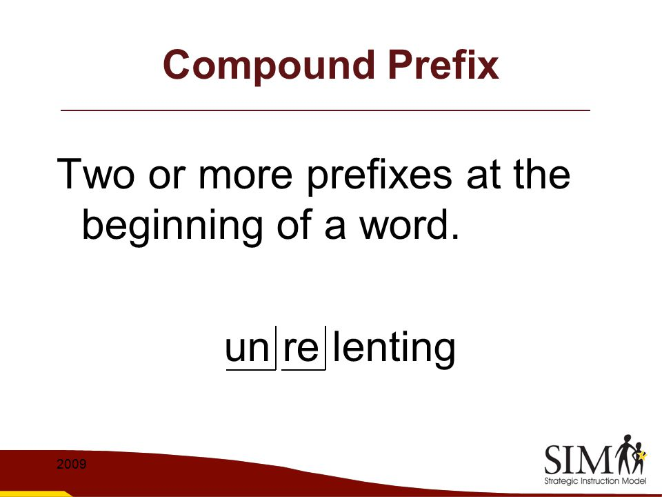 Two or more prefixes at the beginning of a word.