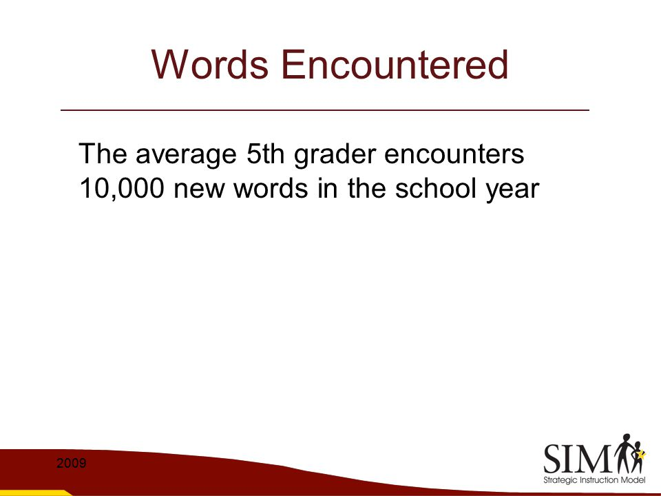 Words Encountered The average 5th grader encounters 10,000 new words in the school year 2009