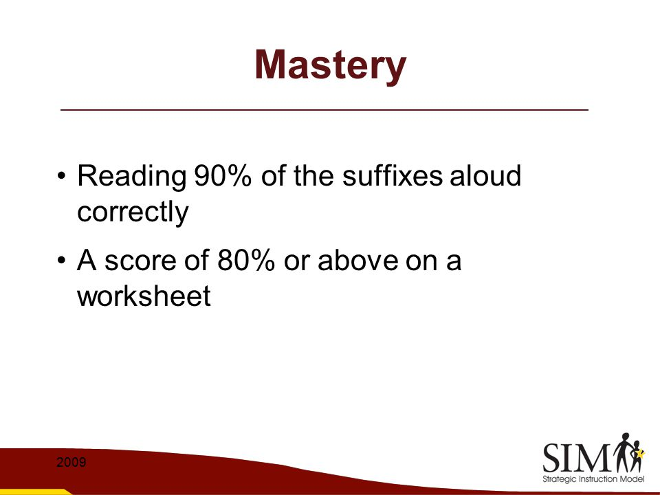 Mastery Reading 90% of the suffixes aloud correctly