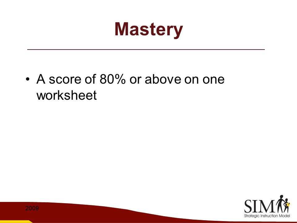 Mastery A score of 80% or above on one worksheet 2009