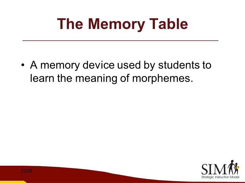 The Memory Table A memory device used by students to learn the meaning of morphemes. 2009
