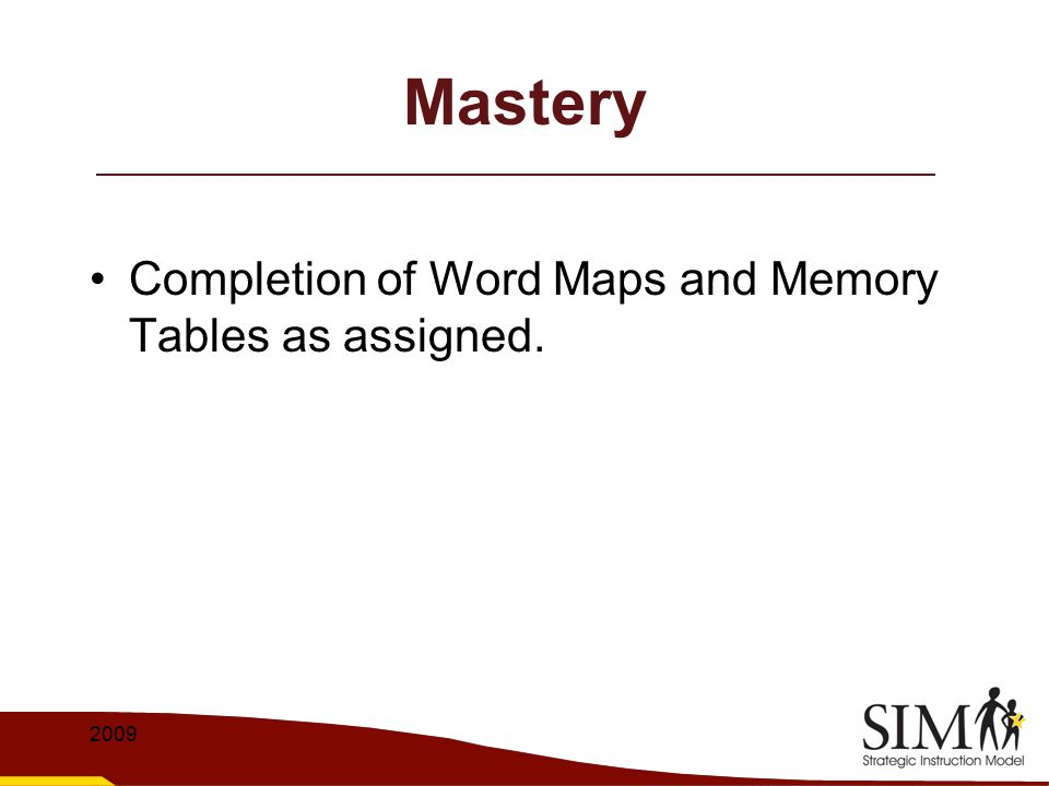 Mastery Completion of Word Maps and Memory Tables as assigned. 2009