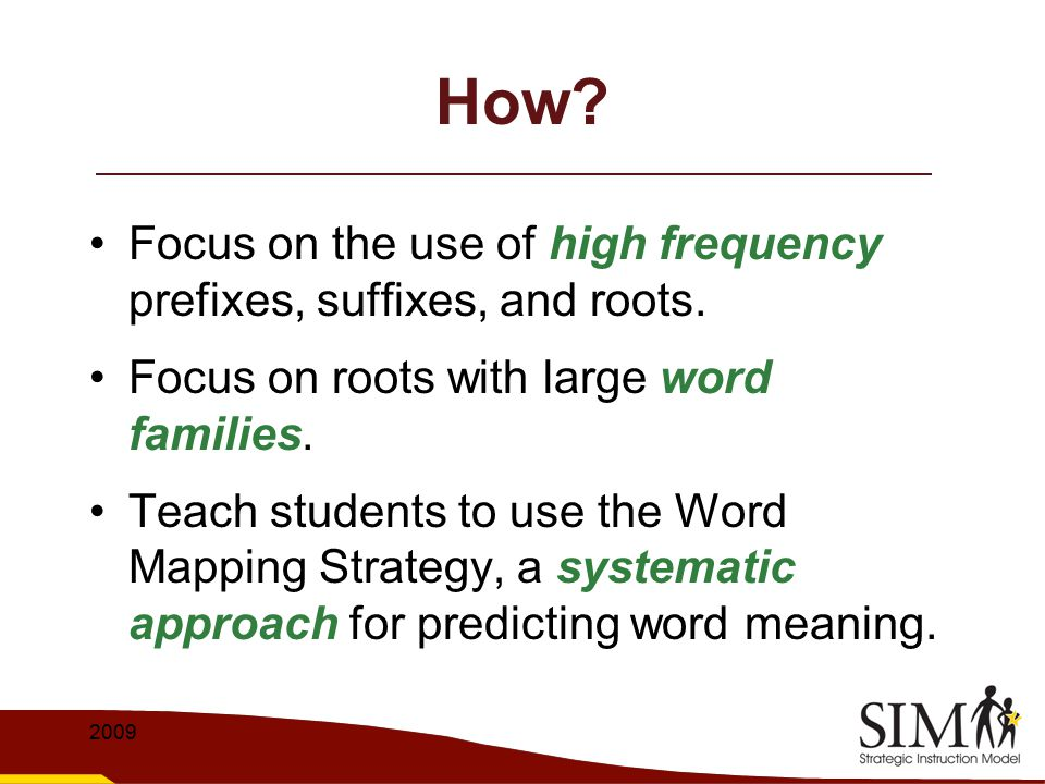 How Focus on the use of high frequency prefixes, suffixes, and roots.