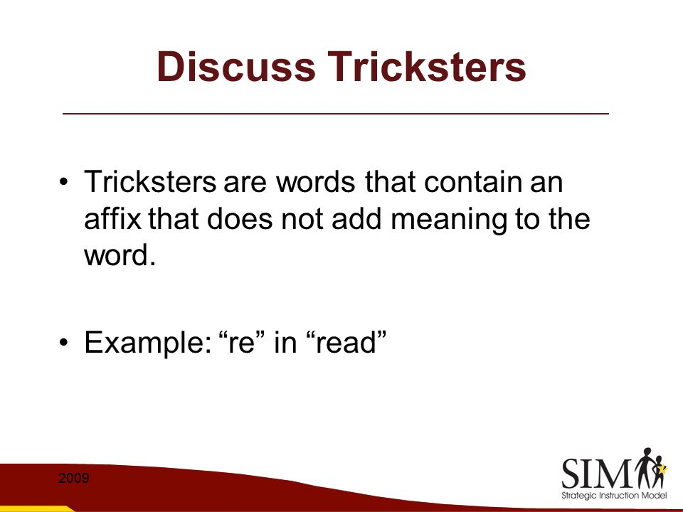 Discuss Tricksters Tricksters are words that contain an affix that does not add meaning to the word.
