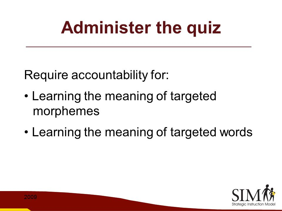 Administer the quiz Require accountability for: