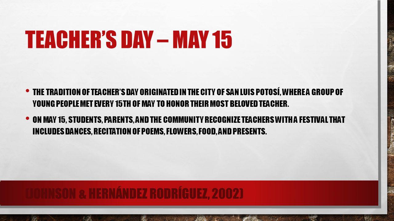 Teacher's Day – May 15 (Johnson & Hernández Rodríguez, 2002)