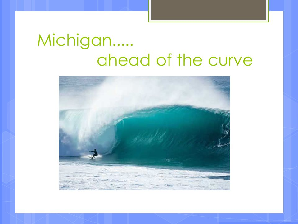 Michigan..... ahead of the curve