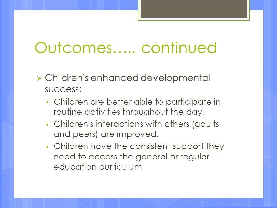 Outcomes….. continued Children's enhanced developmental success: