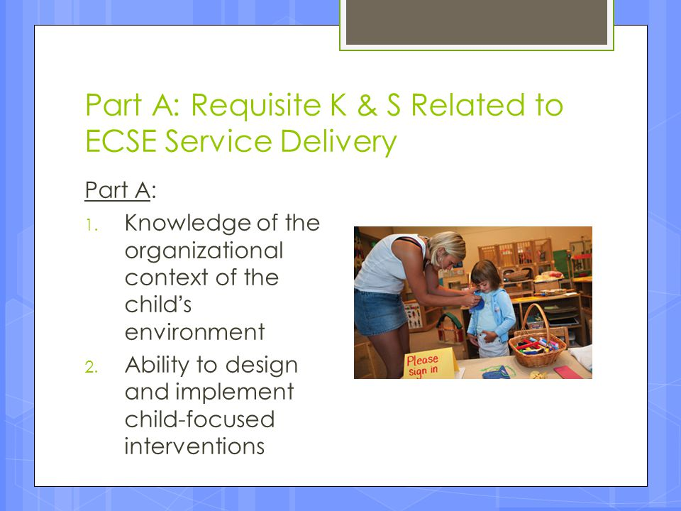 Part A: Requisite K & S Related to ECSE Service Delivery
