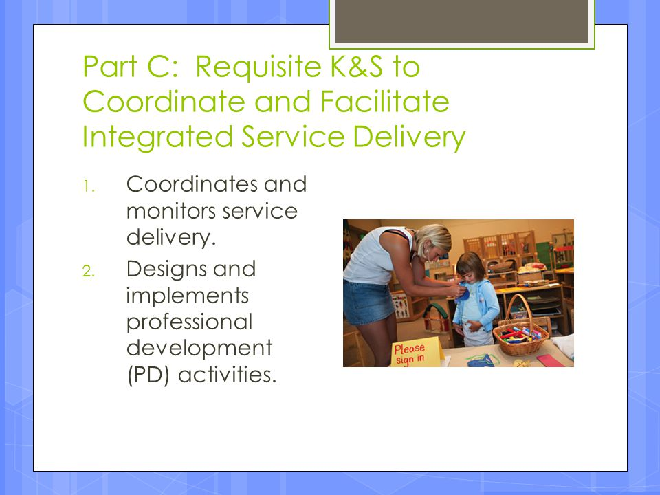 Part C: Requisite K&S to Coordinate and Facilitate Integrated Service Delivery