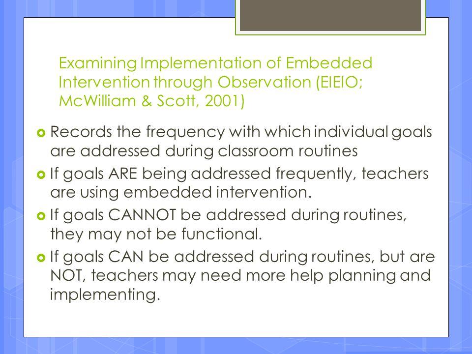 Examining Implementation of Embedded Intervention through Observation (EIEIO; McWilliam & Scott, 2001)
