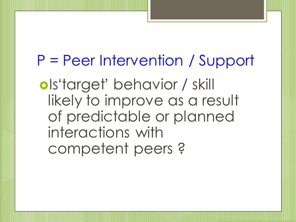 P = Peer Intervention / Support
