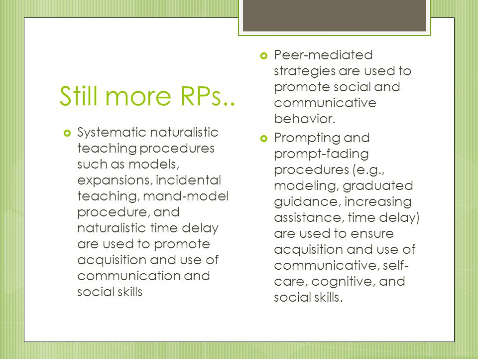 Peer-mediated strategies are used to promote social and communicative behavior.