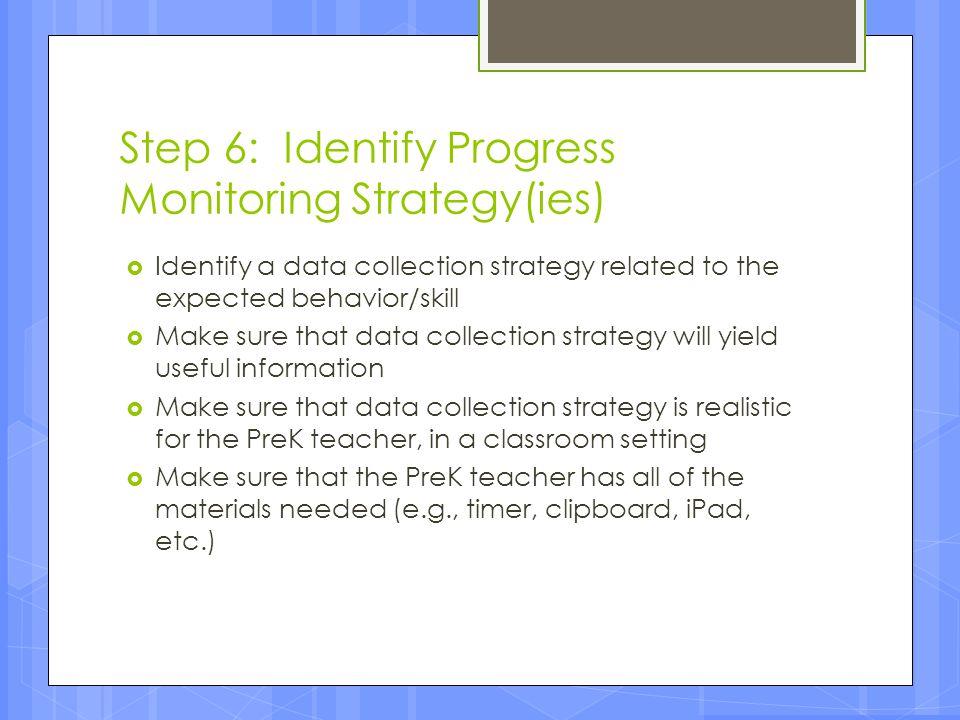 Step 6: Identify Progress Monitoring Strategy(ies)