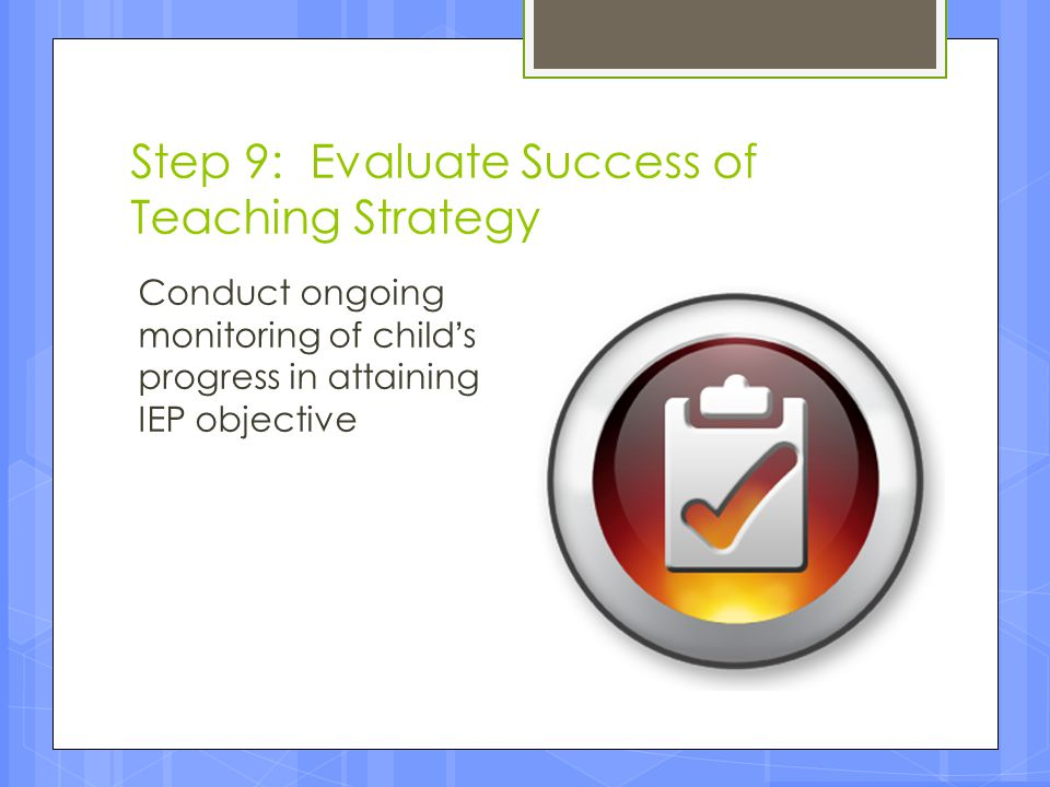 Step 9: Evaluate Success of Teaching Strategy