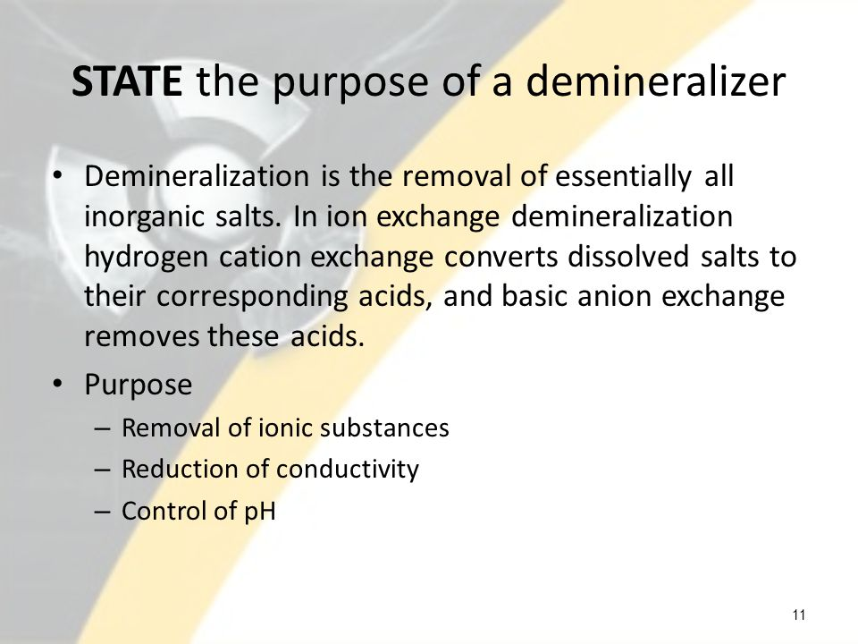 STATE the purpose of a demineralizer