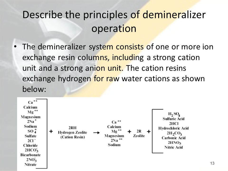 Describe the principles of demineralizer operation