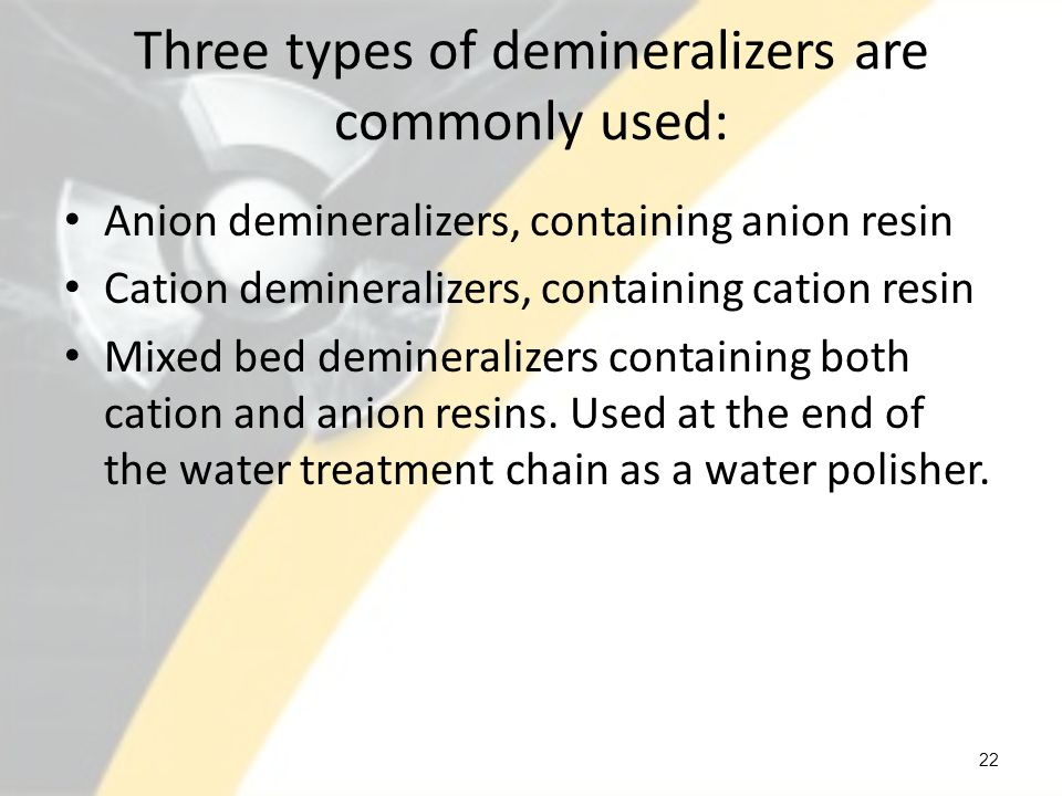 Three types of demineralizers are commonly used: