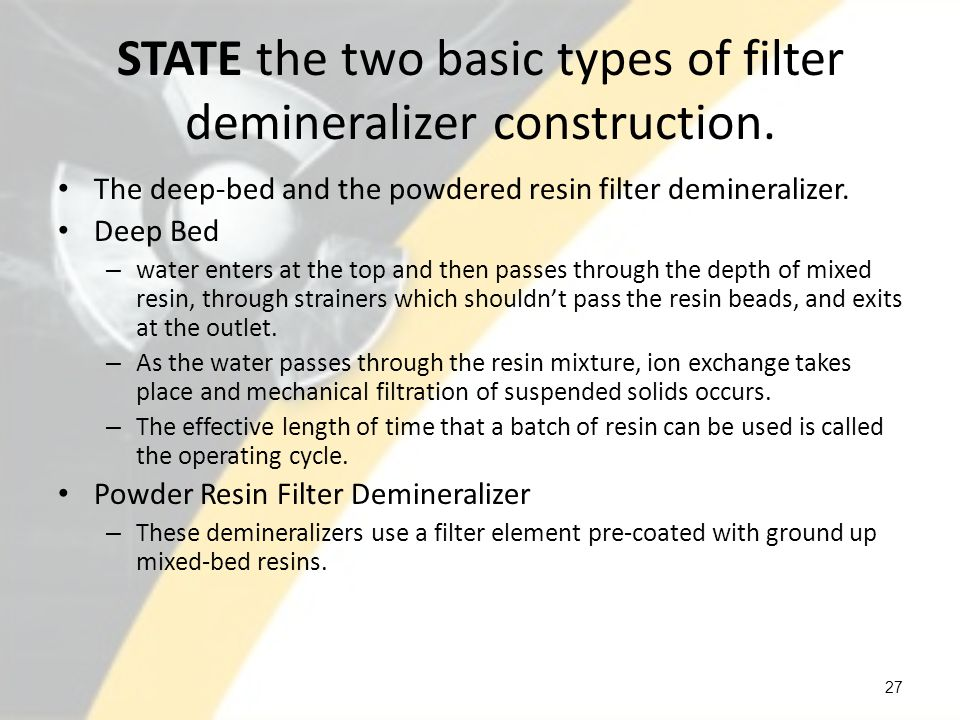 STATE the two basic types of filter demineralizer construction.