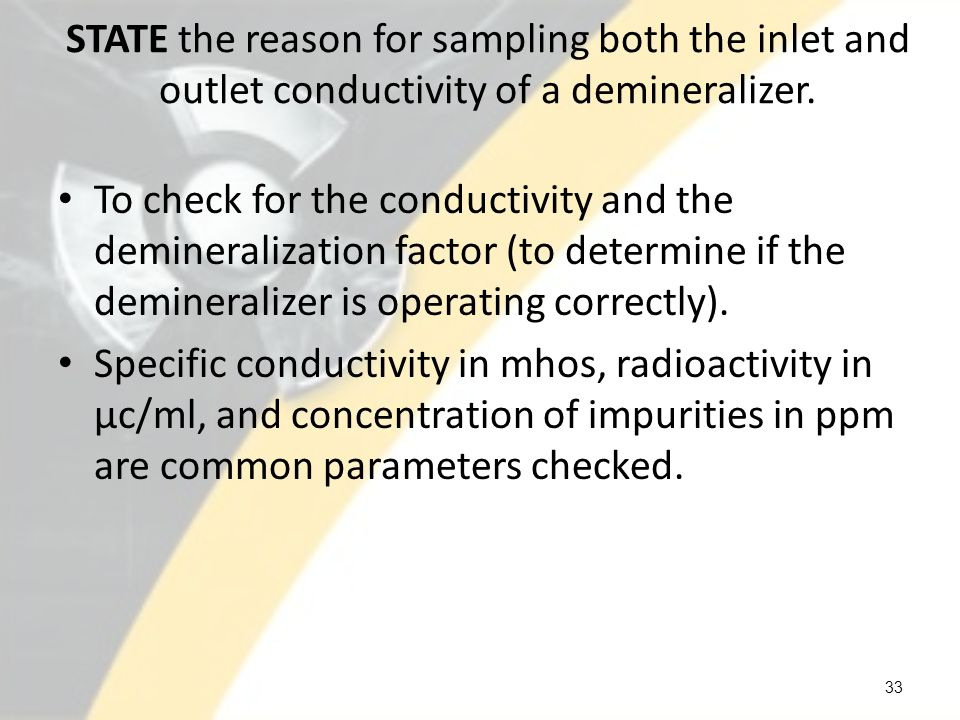 STATE the reason for sampling both the inlet and outlet conductivity of a demineralizer.