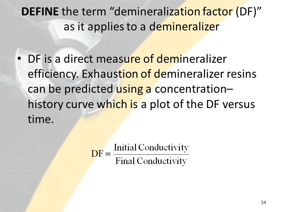DEFINE the term demineralization factor (DF) as it applies to a demineralizer